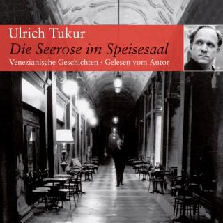 Ulrich Tukur: Die Seerose im Speisesaal