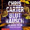 Chris Carter: Blutrausch – Er muss töten