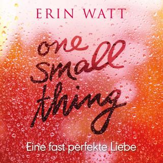 Erin Watt: One Small Thing – Eine fast perfekte Liebe