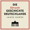 James Hawes: Die kürzeste Geschichte Deutschlands