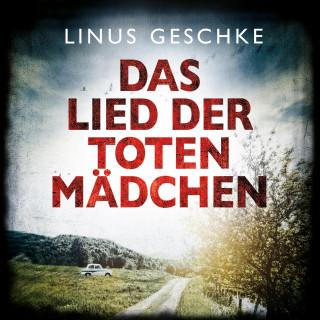 Linus Geschke: Das Lied der toten Mädchen