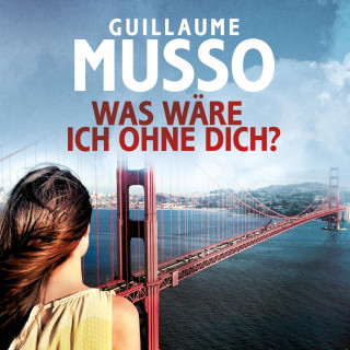 Guillaume Musso: Was wäre ich ohne dich?
