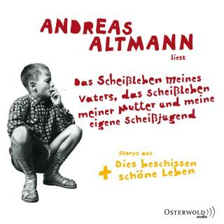 Andreas Altmann: Das Scheißleben meines Vaters, das Scheißleben meiner Mutter und meine eigene Scheißjugend