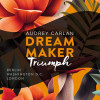 Audrey Carlan: Dream Maker - Triumph