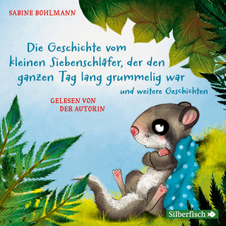 Sabine Bohlmann: Die Geschichte vom kleinen Siebenschläfer, der den ganzen Tag lang grummelig war, Die Geschichte vom kleinen Siebenschläfer, der nicht einschlafen konnte, Die Geschichte vom kleinen Siebenschläfer, der nicht aufwachen wollte