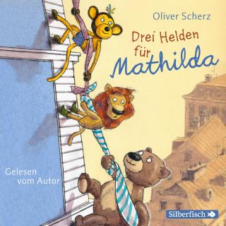 Oliver Scherz: Drei Helden für Mathilda