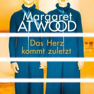 Margaret Atwood: Das Herz kommt zuletzt