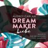 Audrey Carlan: Dream Maker - Liebe
