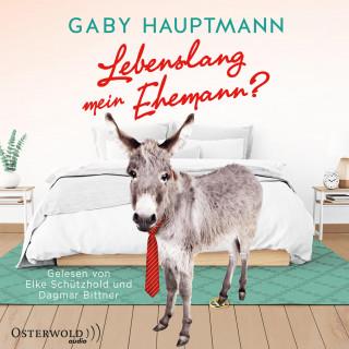 Gaby Hauptmann: Lebenslang mein Ehemann?