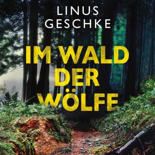 Linus Geschke: Im Wald der Wölfe