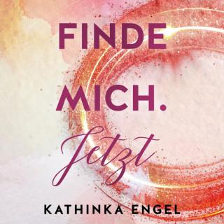 Kathinka Engel: Finde mich. Jetzt