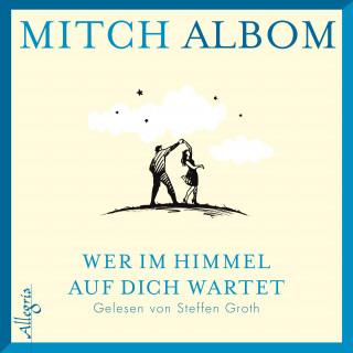 Mitch Albom: Wer im Himmel auf dich wartet