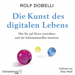 Rolf Dobelli: Die Kunst des digitalen Lebens