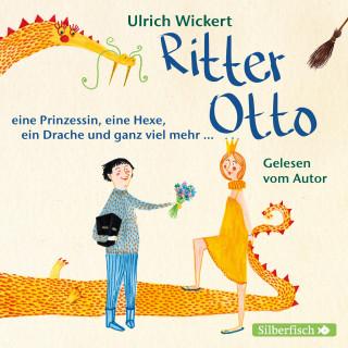 Ulrich Wickert: Ritter Otto, eine Prinzessin, eine Hexe, ein Drache und ganz viel mehr ...