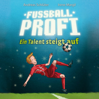 Andreas Schlüter, Irene Margil: Fußballprofi - Ein Talent steigt auf