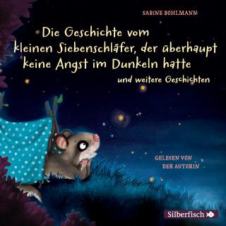 Sabine Bohlmann: Die Geschichte vom kleinen Siebenschläfer, der überhaupt keine Angst im Dunkeln hatte