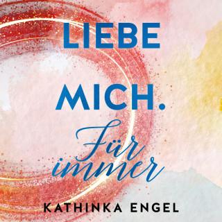 Kathinka Engel: Liebe mich. Für immer