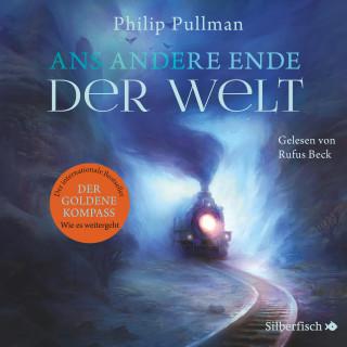 Philip Pullman: Ans andere Ende der Welt