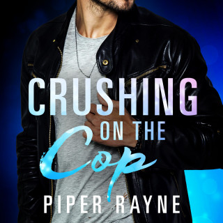 Piper Rayne: Crushing on the Cop