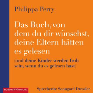 Philippa Perry: Das Buch, von dem du dir wünschst, deine Eltern hätten es gelesen