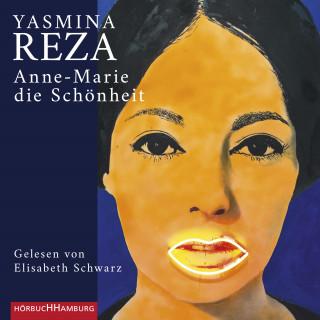 Yasmina Reza: Anne-Marie die Schönheit