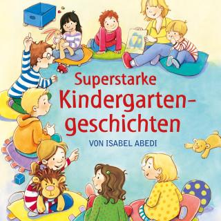 Isabel Abedi: Superstarke Kindergartengeschichten