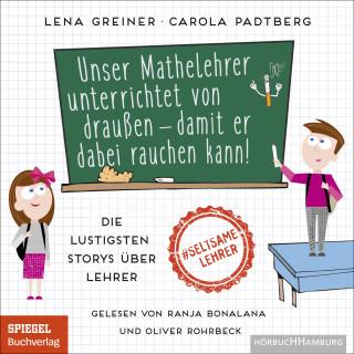 Lena Greiner, Carola Padtberg: Unser Mathelehrer unterrichtet von draußen – damit er dabei rauchen kann!