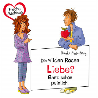 Bianka Minte-König: Freche Mädchen: Die Wilden Rosen: Liebe? Ganz schön peinlich!