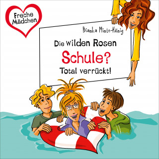 Bianka Minte-König: Freche Mädchen: Die Wilden Rosen: Schule? Total verrückt!