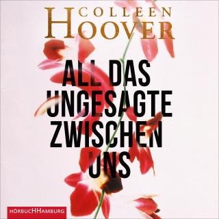 Colleen Hoover: All das Ungesagte zwischen uns