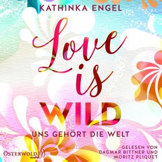 Kathinka Engel: Love Is Wild – Uns gehört die Welt (Love-Is-Reihe 3)
