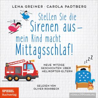 Lena Greiner, Carola Padtberg: Stellen Sie die Sirenen aus – mein Kind macht Mittagsschlaf!