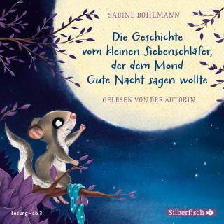 Sabine Bohlmann: Der kleine Siebenschläfer: Die Geschichte vom kleinen Siebenschläfer, der dem Mond Gute Nacht sagen wollte