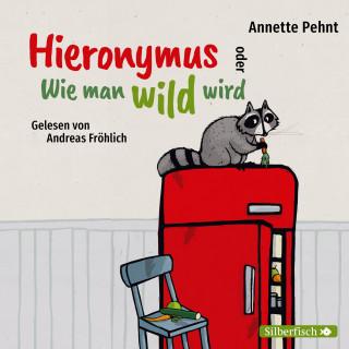 Annette Pehnt: Hieronymus oder Wie man wild wird