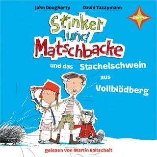 John Dougherty: Stinker und Matschbacke und das Stachelschwein aus Vollblödberg