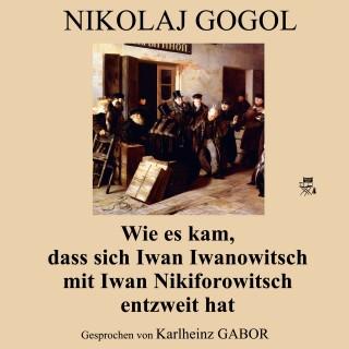 Nikolaj Gogol: Wie es kam, dass sich Iwan Iwanowitsch mit Iwan Nikiforowitsch entzweit hat