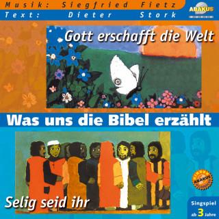 Siegfried Fietz: Was uns die Bibel erzählt: Gott erschafft die Welt & Selig seid ihr