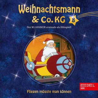 Weihnachtsmann & Co.KG: Folge 8: Fliegen müsste man können / Trolle in 3D (Das Original-Hörspiel zur TV-Serie)