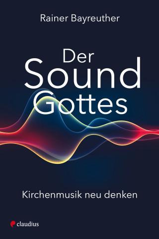Rainer Bayreuther: Der Sound Gottes
