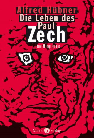 Alfred Hübner: Die Leben des Paul Zech