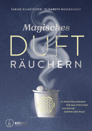 Sabine Eilmsteiner, Elisabeth Nussbaumer: Magisches Dufträuchern