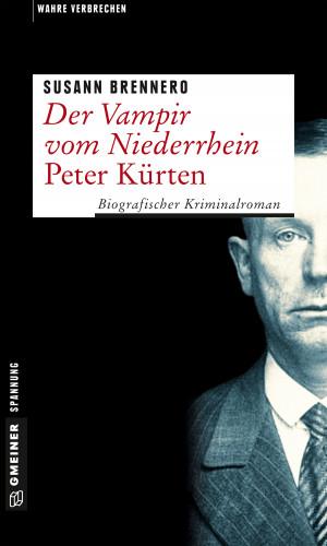 Susann Brennero: Der Vampir vom Niederrhein - Peter Kürten