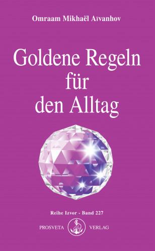 Omraam Mikhaël Aïvanhov: Goldene Regeln für den Alltag