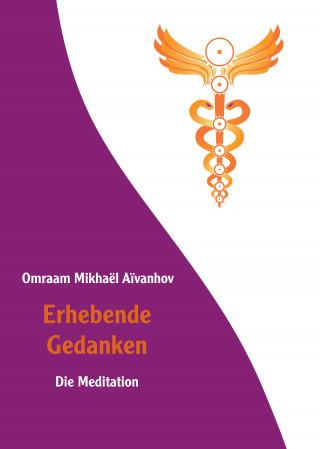 Omraam Mikhaël Aïvanhov: Erhebende Gedanken - Die Meditation