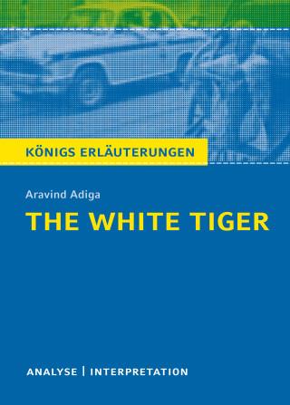 Matthias Bode, Aravind Adiga: The White Tiger. Königs Erläuterungen.
