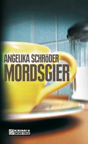 Angelika Schröder: Mordsgier