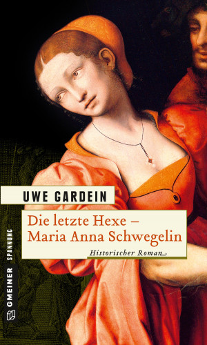 Uwe Gardein: Die letzte Hexe - Maria Anna Schwegelin