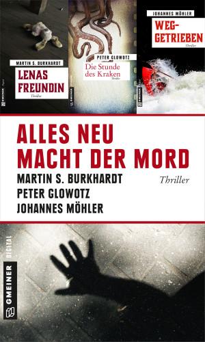 Martin S. Burkhardt, Johannes Möhler, Peter Glowotz: Alles neu macht der Mord
