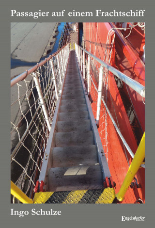 Ingo Schulze: Passagier auf einem Frachtschiff