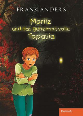 Frank Anders: Moritz und das geheimnisvolle Topasia